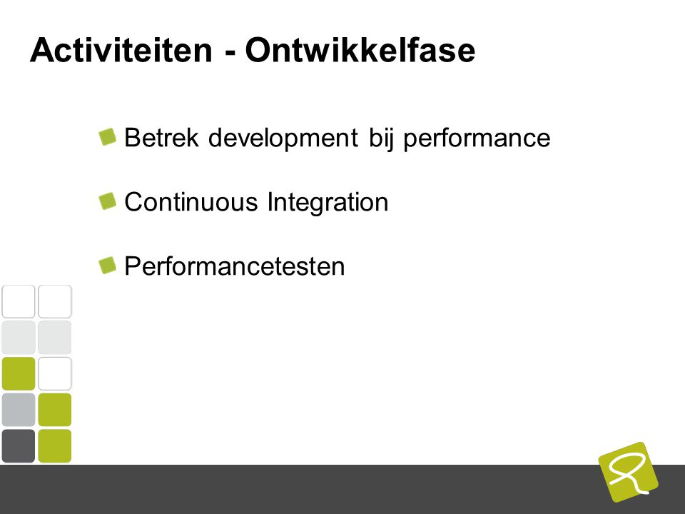 COMPUTEST BORREL – 2 Mei 2014 Activiteiten - Ontwikkelfase Betrek development bij performance Continuous Integration Performancetesten
