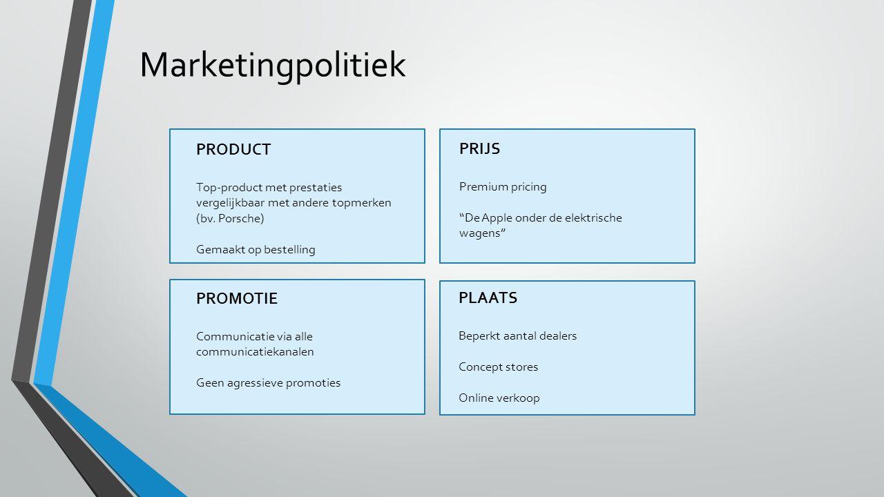 """Marketingpolitiek PRODUCT Top-product met prestaties vergelijkbaar met andere topmerken (bv. Porsche) Gemaakt op bestelling PRIJS Premium pricing """"De"""