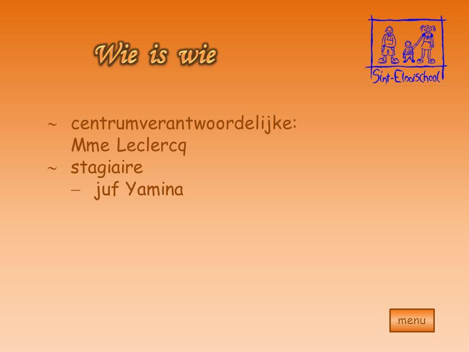 menu  centrumverantwoordelijke: Mme Leclercq  stagiaire  juf Yamina