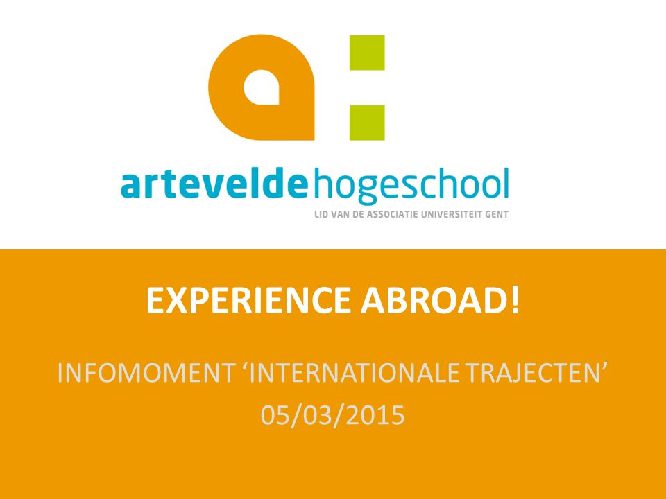 EXPERIENCE ABROAD! INFOMOMENT 'INTERNATIONALE TRAJECTEN' 05/03/2015