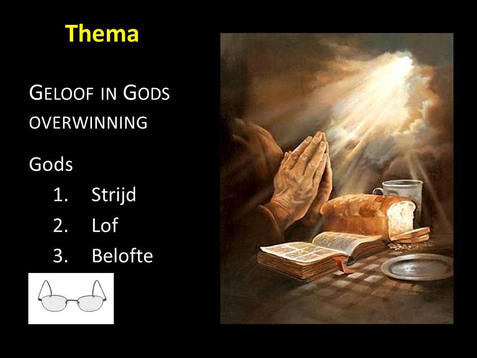 G ELOOF IN G ODS OVERWINNING Gods 1.Strijd 2.Lof 3.