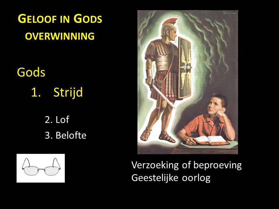 G ELOOF IN G ODS OVERWINNING Gods 1.Strijd 2. Lof 3.