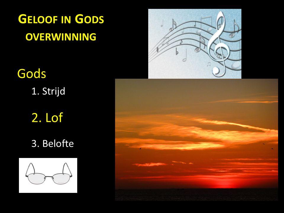 G ELOOF IN G ODS OVERWINNING Gods 1. Strijd 2. Lof 3. Belofte