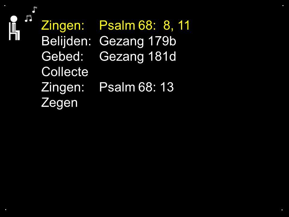 .... Zingen:Psalm 68: 8, 11 Belijden:Gezang 179b Gebed:Gezang 181d Collecte Zingen:Psalm 68: 13 Zegen