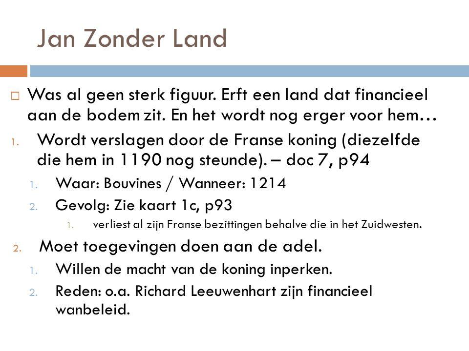 Jan Zonder Land  Was al geen sterk figuur. Erft een land dat financieel aan de bodem zit. En het wordt nog erger voor hem… 1. Wordt verslagen door de