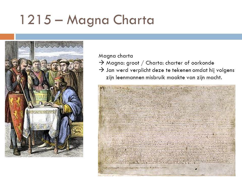 1215 – Magna Charta Magna charta  Magna: groot / Charta: charter of oorkonde  Jan werd verplicht deze te tekenen omdat hij volgens zijn leenmannen m