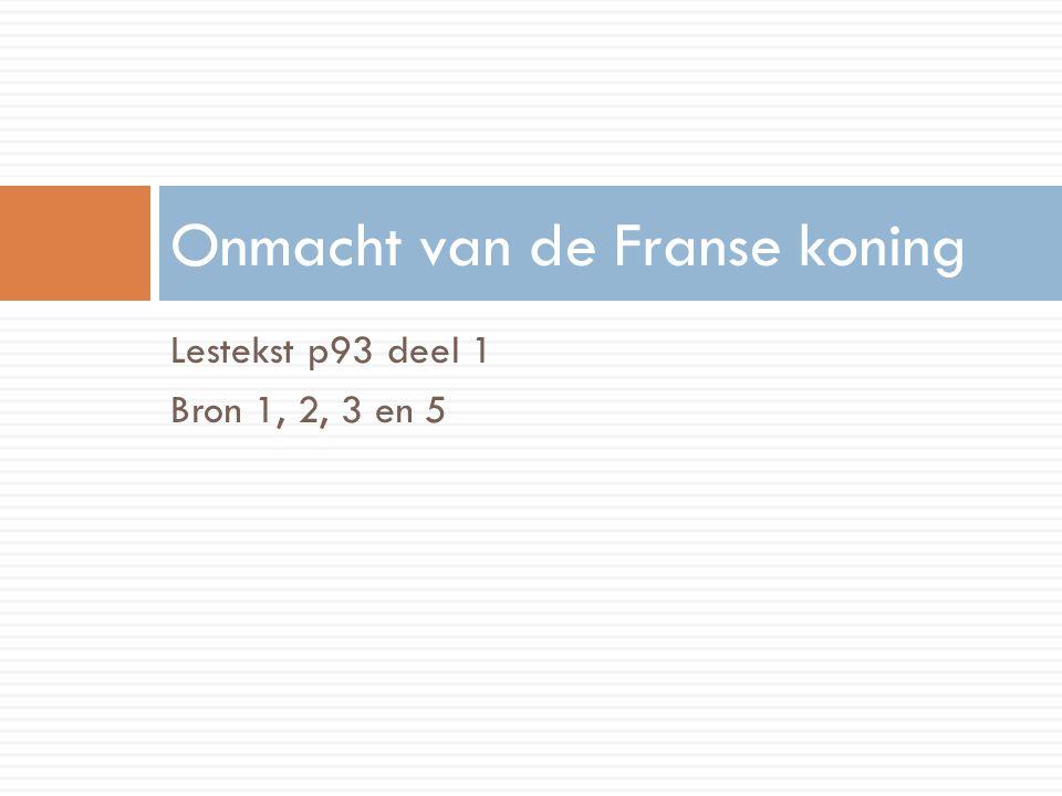 Lestekst p93 deel 1 Bron 1, 2, 3 en 5 Onmacht van de Franse koning