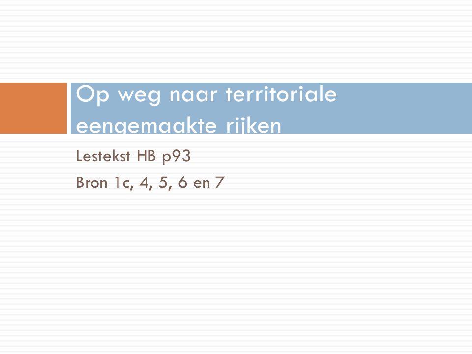Lestekst HB p93 Bron 1c, 4, 5, 6 en 7 Op weg naar territoriale eengemaakte rijken