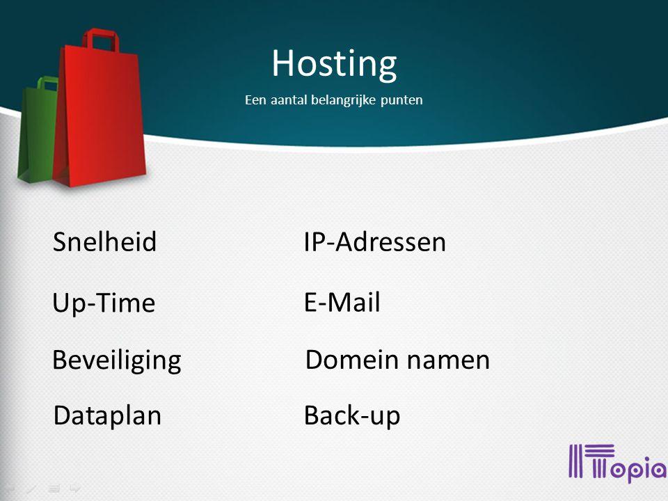 Hosting Up-Time Beveiliging Dataplan Een aantal belangrijke punten SnelheidIP-Adressen E-Mail Domein namen Back-up