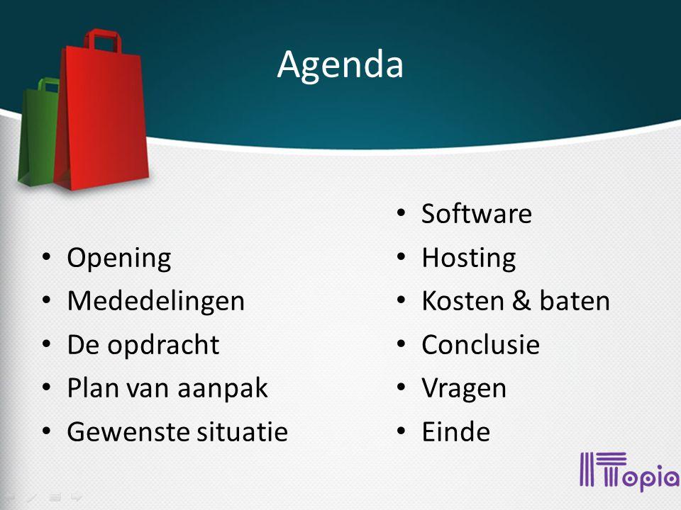 Agenda Opening Mededelingen De opdracht Plan van aanpak Gewenste situatie Software Hosting Kosten & baten Conclusie Vragen Einde