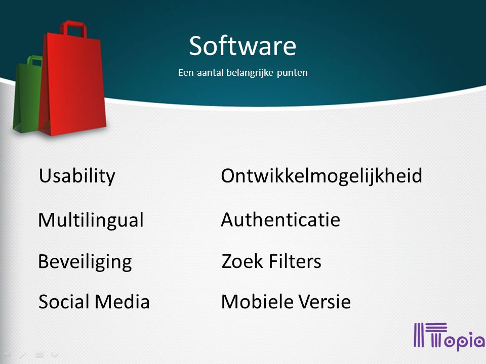 Software Multilingual Beveiliging Social Media Een aantal belangrijke punten UsabilityOntwikkelmogelijkheid Authenticatie Zoek Filters Mobiele Versie