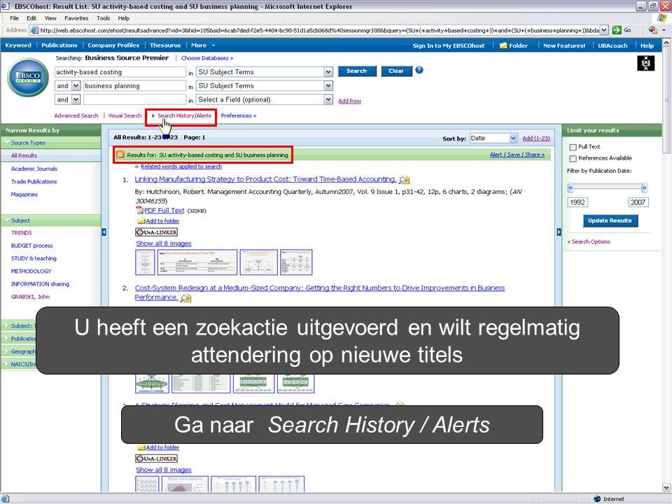 U heeft een zoekactie uitgevoerd en wilt regelmatig attendering op nieuwe titels Ga naar Search History / Alerts