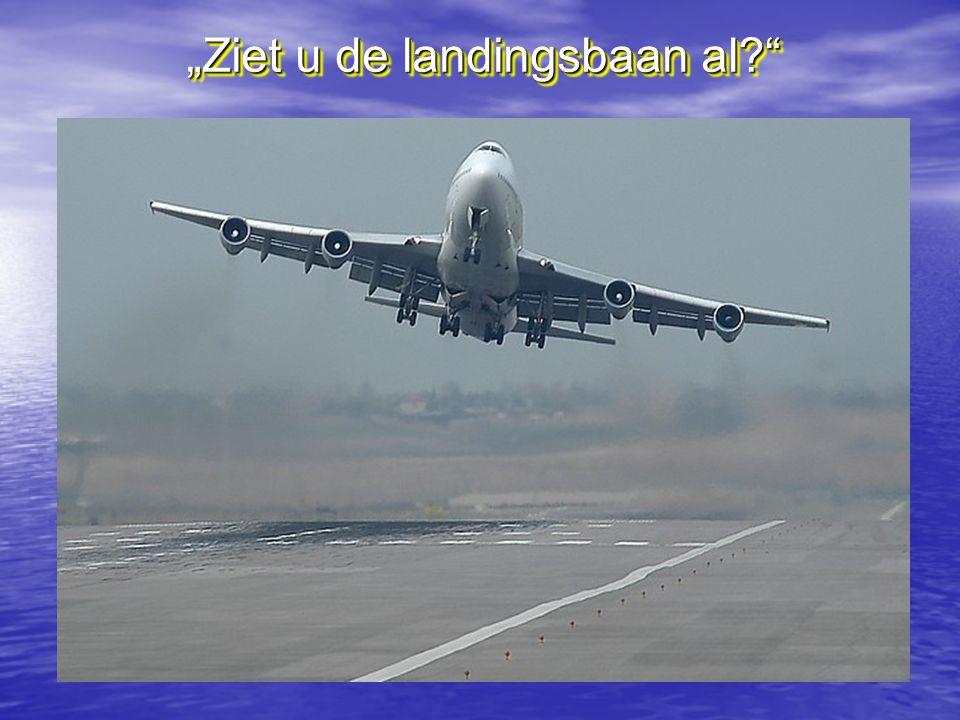 """""""Ziet u de landingsbaan al"""