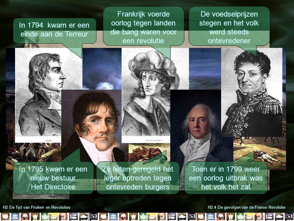 H2 De Tijd van Pruiken en RevolutiesH2.4 De gevolgen van de Franse Revolutie In 1794 kwam er een einde aan de Terreur Frankrijk voerde oorlog tegen la