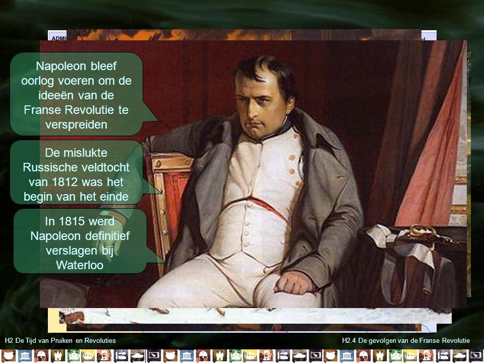 H2 De Tijd van Pruiken en RevolutiesH2.4 De gevolgen van de Franse Revolutie Napoleon bleef oorlog voeren om de ideeën van de Franse Revolutie te vers