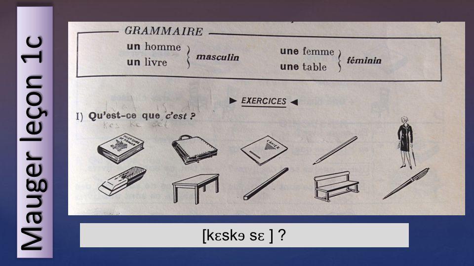 Mauger leçon 1c [k ɛ sk ɘ s ɛ ] ?