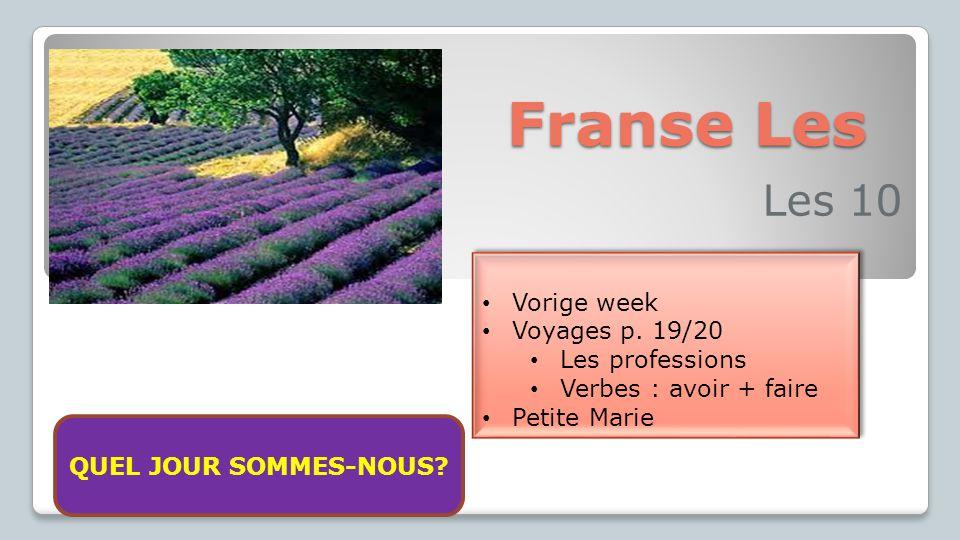 Franse Les Les 10 Vorige week Voyages p. 19/20 Les professions Verbes : avoir + faire Petite Marie Vorige week Voyages p. 19/20 Les professions Verbes