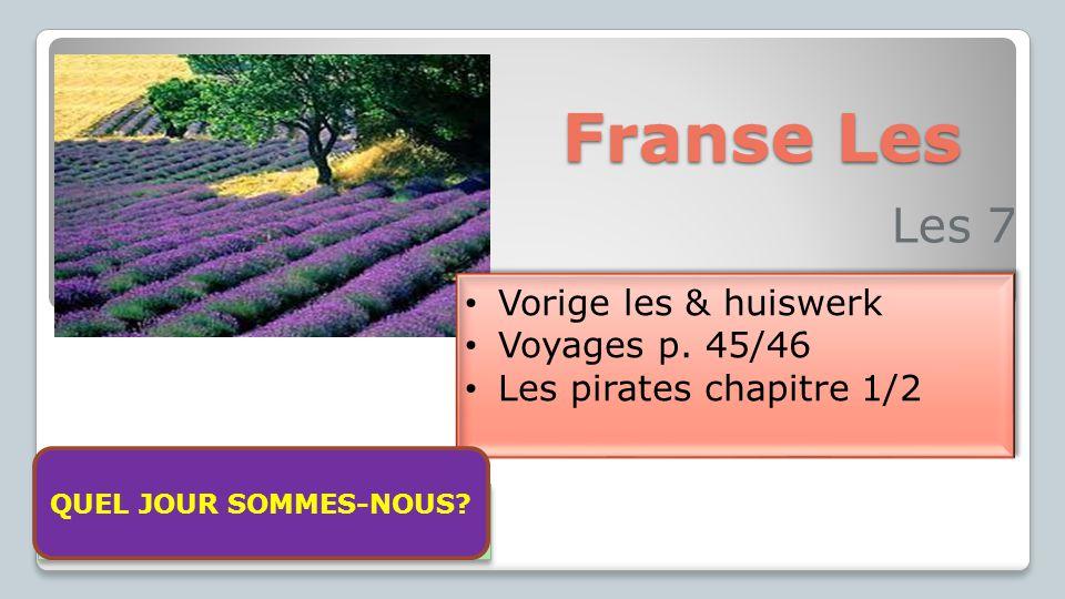 Franse Les Les 7 Vorige les & huiswerk Voyages p. 45/46 Les pirates chapitre 1/2 Vorige les & huiswerk Voyages p. 45/46 Les pirates chapitre 1/2 Aujou