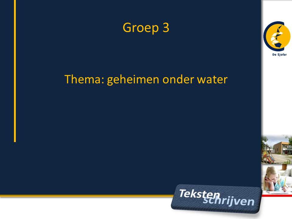 Groep 3 Thema: geheimen onder water