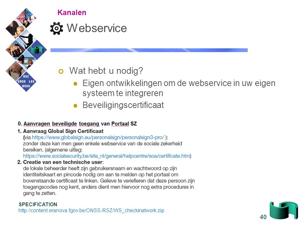 40 Webservice Wat hebt u nodig? Eigen ontwikkelingen om de webservice in uw eigen systeem te integreren Beveiligingscertificaat Kanalen SPECIFICATION
