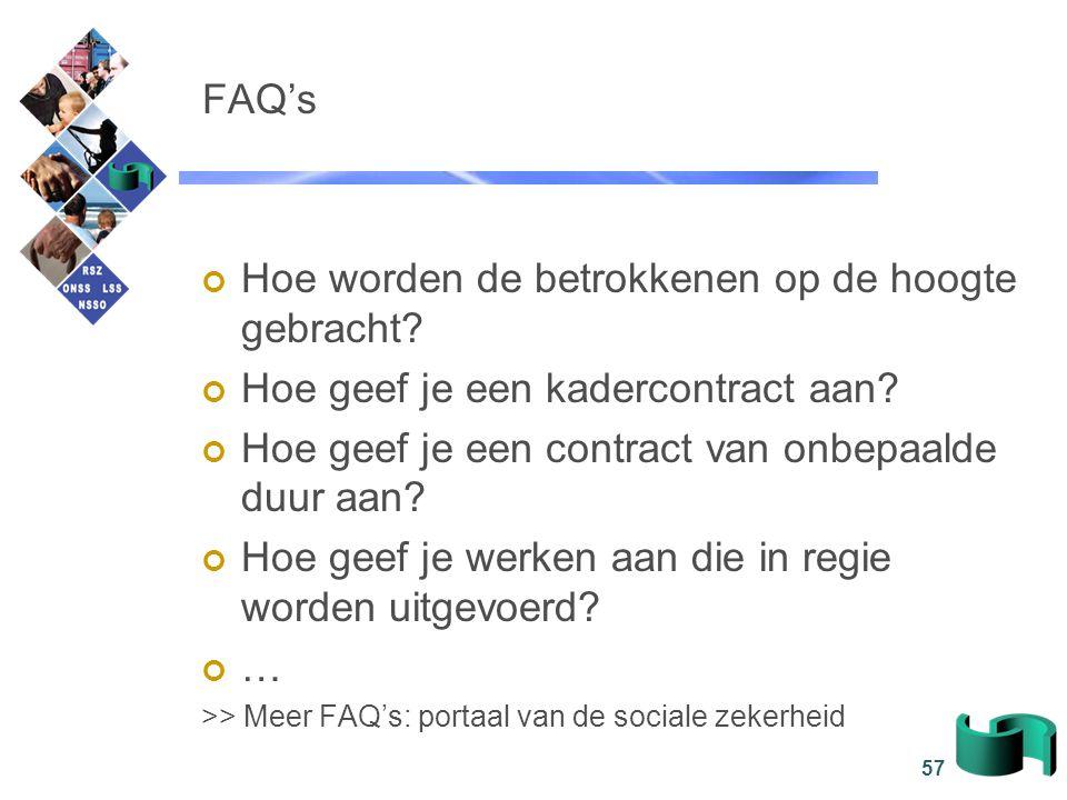 57 FAQ's Hoe worden de betrokkenen op de hoogte gebracht? Hoe geef je een kadercontract aan? Hoe geef je een contract van onbepaalde duur aan? Hoe gee
