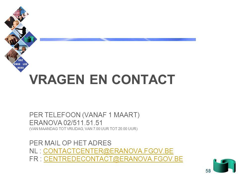 58 VRAGEN EN CONTACT PER TELEFOON (VANAF 1 MAART) ERANOVA 02/511.51.51 (VAN MAANDAG TOT VRIJDAG, VAN 7.00 UUR TOT 20.00 UUR) PER MAIL OP HET ADRES NL