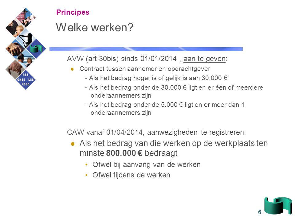 6 Welke werken? AVW (art 30bis) sinds 01/01/2014, aan te geven: Contract tussen aannemer en opdrachtgever - Als het bedrag hoger is of gelijk is aan 3
