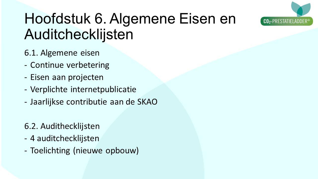 Hoofdstuk 6. Algemene Eisen en Auditchecklijsten 6.1. Algemene eisen -Continue verbetering -Eisen aan projecten -Verplichte internetpublicatie -Jaarli