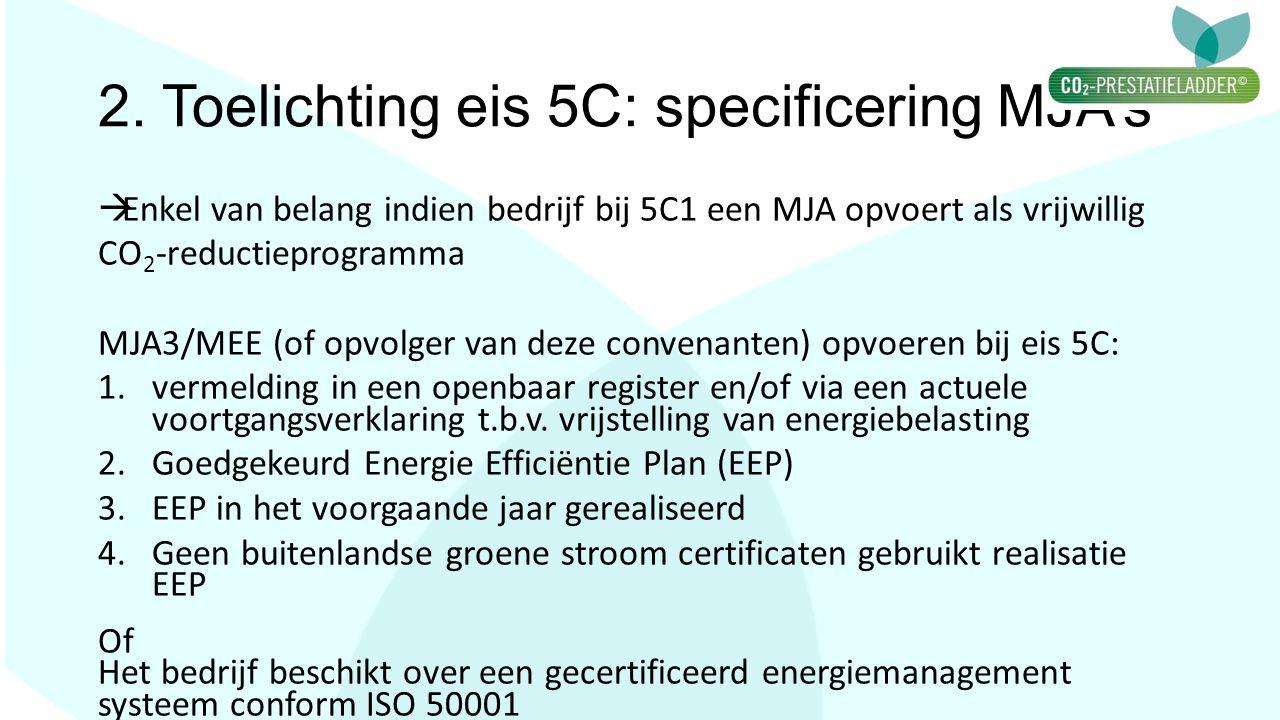 2. Toelichting eis 5C: specificering MJA's  Enkel van belang indien bedrijf bij 5C1 een MJA opvoert als vrijwillig CO 2 -reductieprogramma MJA3/MEE (