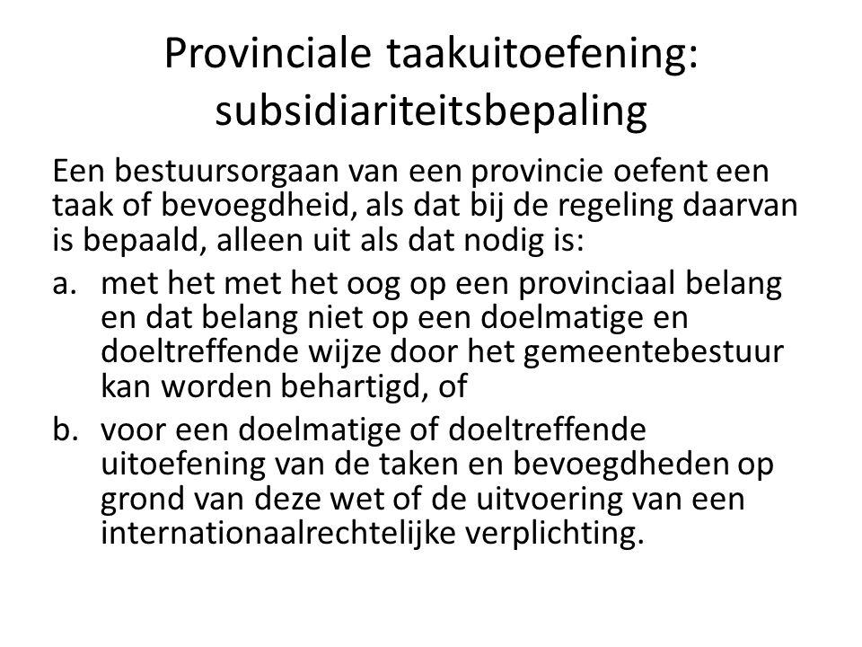 Provinciale taakuitoefening: subsidiariteitsbepaling Een bestuursorgaan van een provincie oefent een taak of bevoegdheid, als dat bij de regeling daar