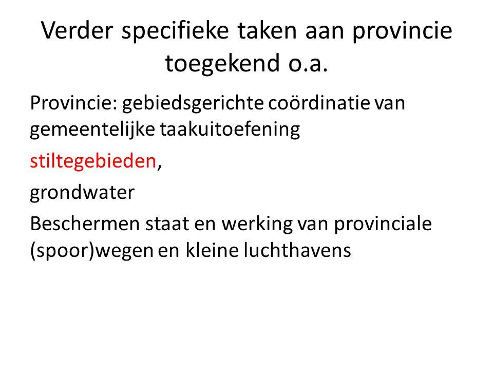 Verder specifieke taken aan provincie toegekend o.a. Provincie: gebiedsgerichte coördinatie van gemeentelijke taakuitoefening stiltegebieden, grondwat