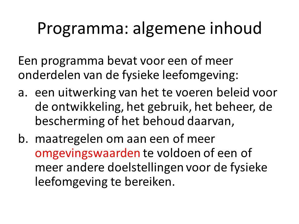 Programma: algemene inhoud Een programma bevat voor een of meer onderdelen van de fysieke leefomgeving: a.een uitwerking van het te voeren beleid voor