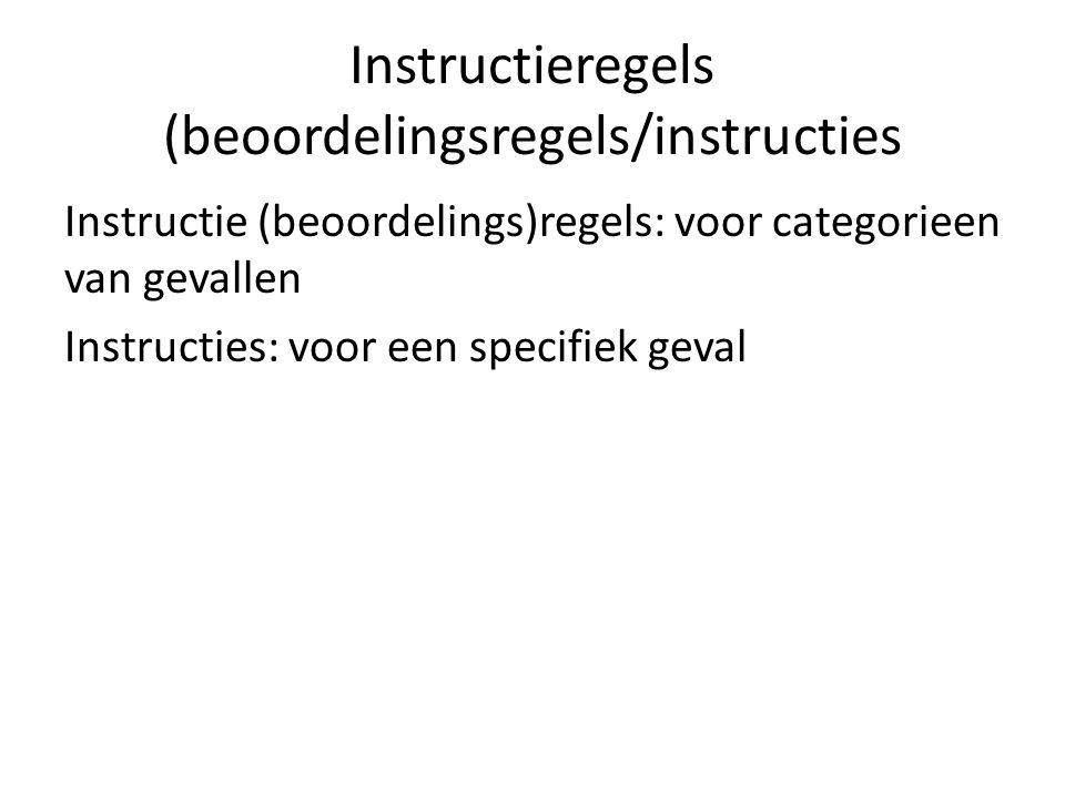 Instructieregels (beoordelingsregels/instructies Instructie (beoordelings)regels: voor categorieen van gevallen Instructies: voor een specifiek geval