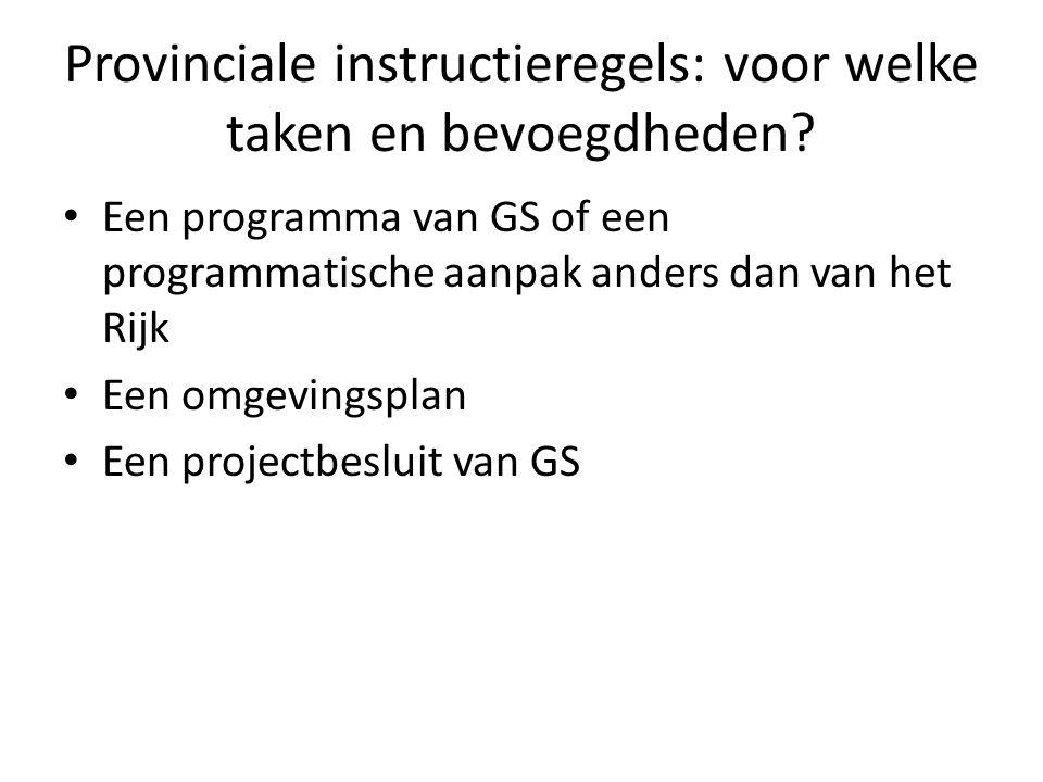 Provinciale instructieregels: voor welke taken en bevoegdheden? Een programma van GS of een programmatische aanpak anders dan van het Rijk Een omgevin