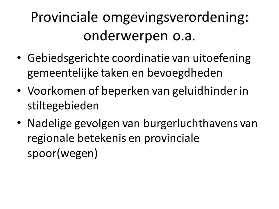 Provinciale omgevingsverordening: onderwerpen o.a. Gebiedsgerichte coordinatie van uitoefening gemeentelijke taken en bevoegdheden Voorkomen of beperk