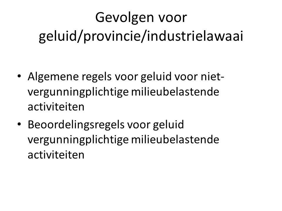 Gevolgen voor geluid/provincie/industrielawaai Algemene regels voor geluid voor niet- vergunningplichtige milieubelastende activiteiten Beoordelingsre