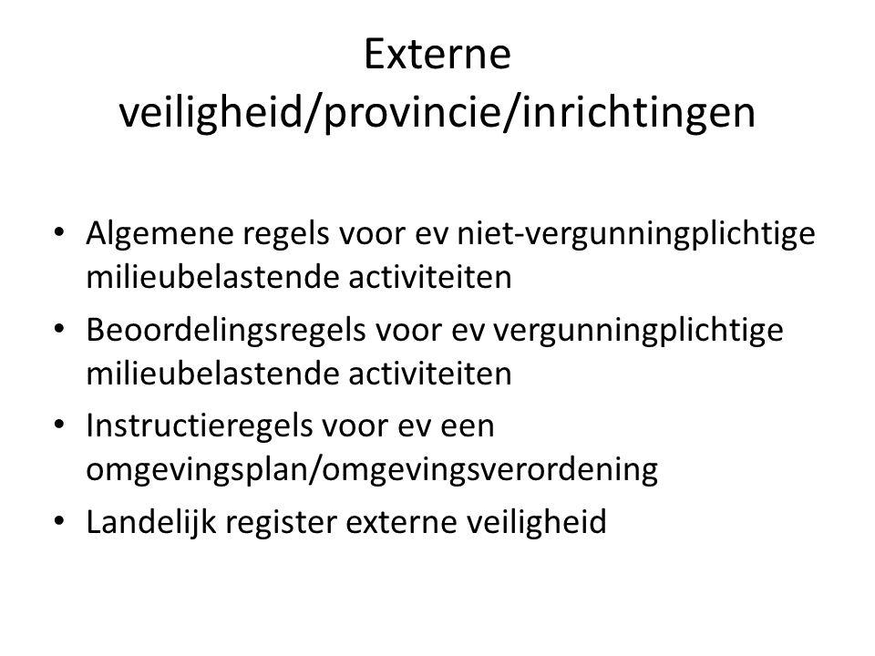 Externe veiligheid/provincie/inrichtingen Algemene regels voor ev niet-vergunningplichtige milieubelastende activiteiten Beoordelingsregels voor ev ve