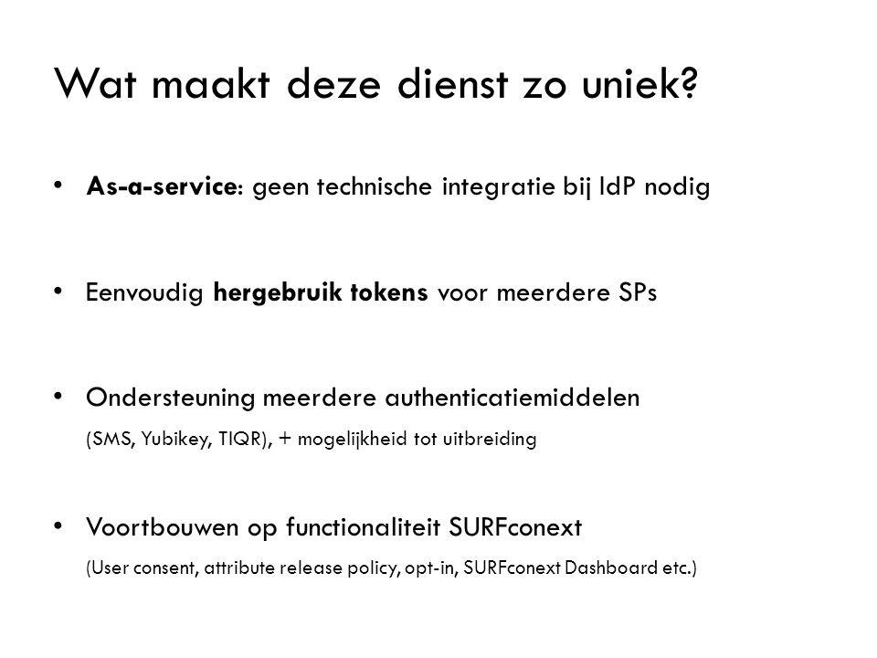 Wat maakt deze dienst zo uniek? As-a-service: geen technische integratie bij IdP nodig Eenvoudig hergebruik tokens voor meerdere SPs Ondersteuning mee