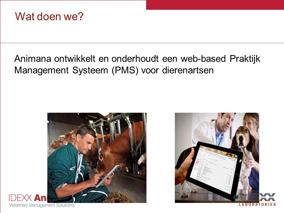 Animana is opgericht in 2000 Bas van Ecke & Sebastiaan Massizzo Combinatie van veterinaire en ICT kennis Gebrek aan goed en modern praktijkmanagement systeem in NL Bestaande systemen waren gedateerd en misten focus op GD en Paard 2000 – 2005 focus op software ontwikkeling (op zolderkamer!) 2005 eerste betalende klanten 2009 eerste 2 personeelsleden Sindsdien snel gegroeid 2014 Overname door IDEXX Geschiedenis