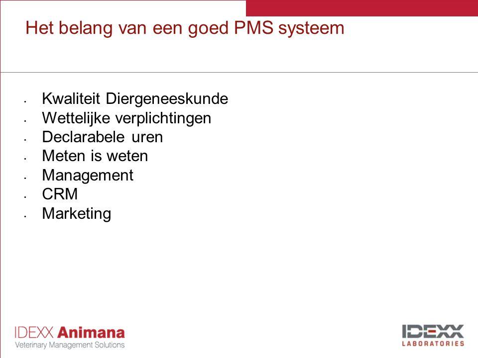 Het belang van een goed PMS systeem Kwaliteit Diergeneeskunde Wettelijke verplichtingen Declarabele uren Meten is weten Management CRM Marketing