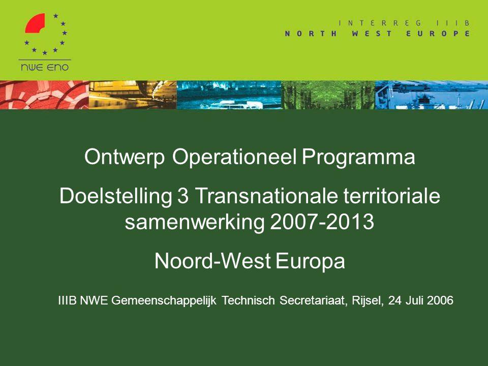 Ontwerp Operationeel Programma Doelstelling 3 Transnationale territoriale samenwerking 2007-2013 Noord-West Europa IIIB NWE Gemeenschappelijk Technisch Secretariaat, Rijsel, 24 Juli 2006