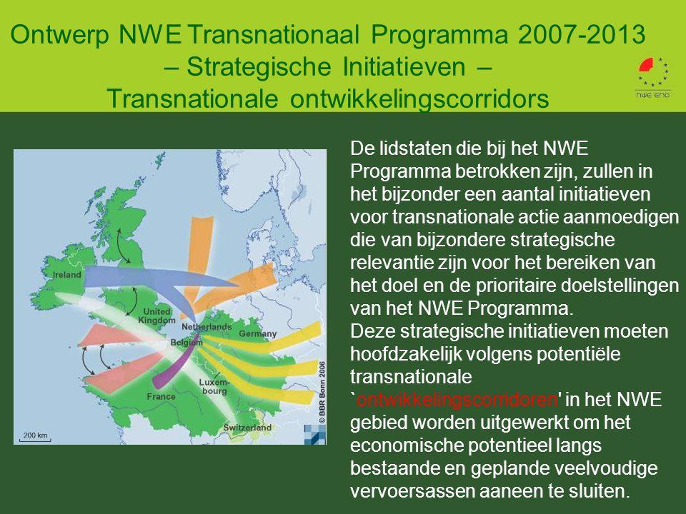 Ontwerp NWE Transnationaal Programma 2007-2013 – Strategische Initiatieven – Transnationale ontwikkelingscorridors De lidstaten die bij het NWE Programma betrokken zijn, zullen in het bijzonder een aantal initiatieven voor transnationale actie aanmoedigen die van bijzondere strategische relevantie zijn voor het bereiken van het doel en de prioritaire doelstellingen van het NWE Programma.