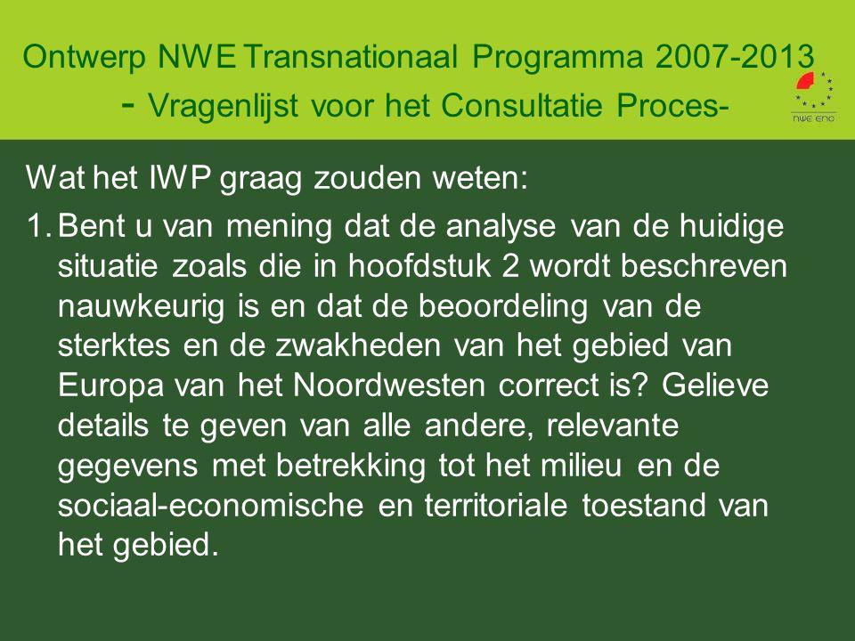 Wat het IWP graag zouden weten: 1.Bent u van mening dat de analyse van de huidige situatie zoals die in hoofdstuk 2 wordt beschreven nauwkeurig is en dat de beoordeling van de sterktes en de zwakheden van het gebied van Europa van het Noordwesten correct is.