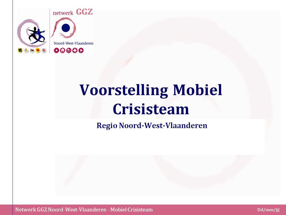 Netwerk GGZ Noord-West-Vlaanderen - Mobiel Crisisteam Dd/mm/jjj Voorstelling Mobiel Crisisteam Regio Noord-West-Vlaanderen