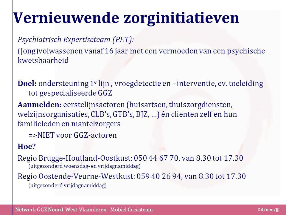 Netwerk GGZ Noord-West-Vlaanderen - Mobiel Crisisteam Dd/mm/jjj Vernieuwende zorginitiatieven Psychiatrisch Expertiseteam (PET): (Jong)volwassenen van