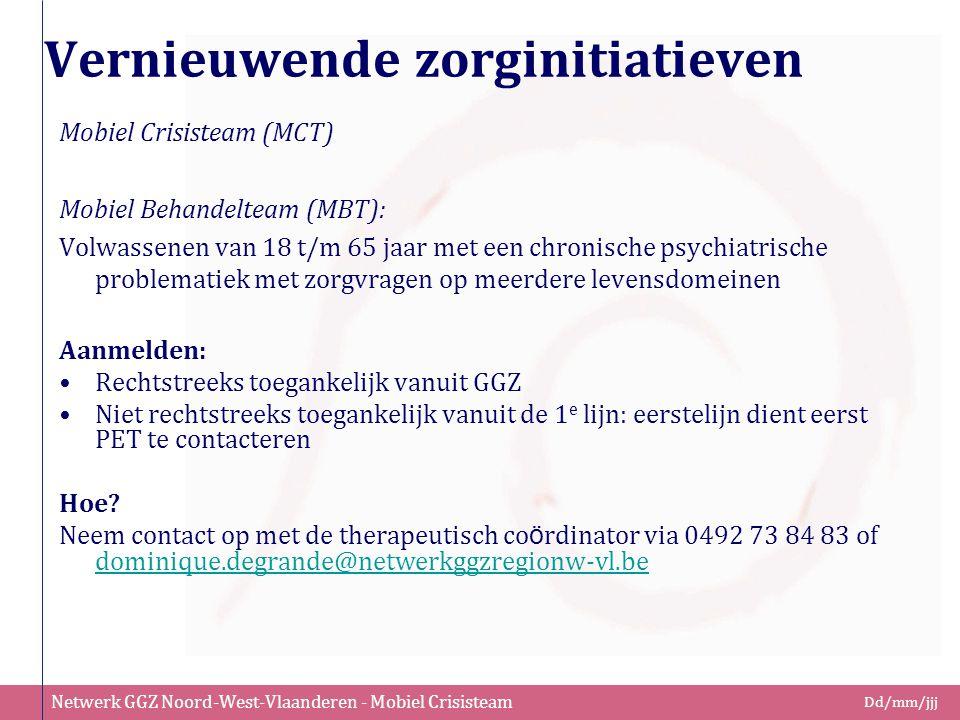 Netwerk GGZ Noord-West-Vlaanderen - Mobiel Crisisteam Dd/mm/jjj Vernieuwende zorginitiatieven Mobiel Crisisteam (MCT) Mobiel Behandelteam (MBT): Volwa