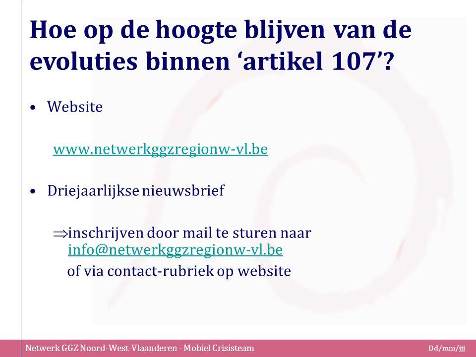 Netwerk GGZ Noord-West-Vlaanderen - Mobiel Crisisteam Dd/mm/jjj Hoe op de hoogte blijven van de evoluties binnen 'artikel 107'? Website www.netwerkggz