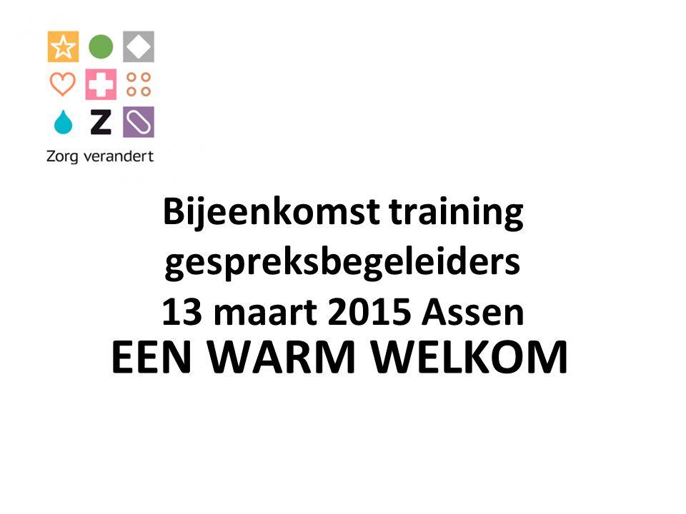 Bijeenkomst training gespreksbegeleiders 13 maart 2015 Assen EEN WARM WELKOM