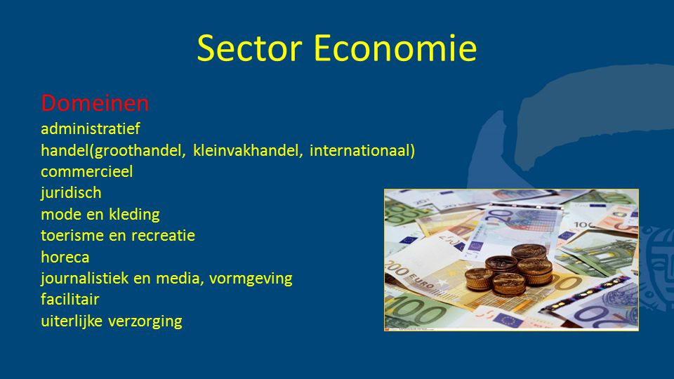 Sector Economie Domeinen administratief handel(groothandel, kleinvakhandel, internationaal) commercieel juridisch mode en kleding toerisme en recreati