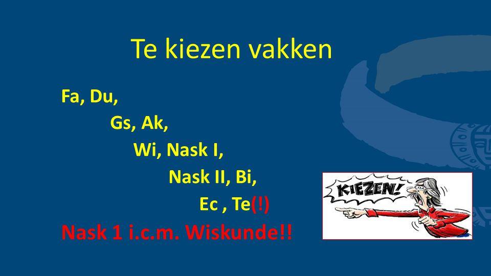 Te kiezen vakken Fa, Du, Gs, Ak, Wi, Nask I, Nask II, Bi, Ec, Te(!) Nask 1 i.c.m. Wiskunde!!